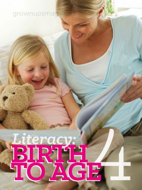 Literacy: Birth to Age 4 - Grown Ups Magazine - Foster your child's reading skills with these age-appropriate tips!