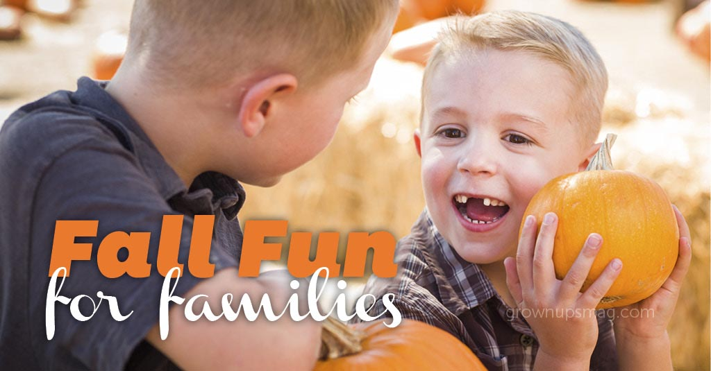 Fall Fun for Families - Grown Ups Magazine - Fall certainly has fallen, hasn't it? There's nothing quite like it. Take advantage of this special time of year with some family-friendly attractions!