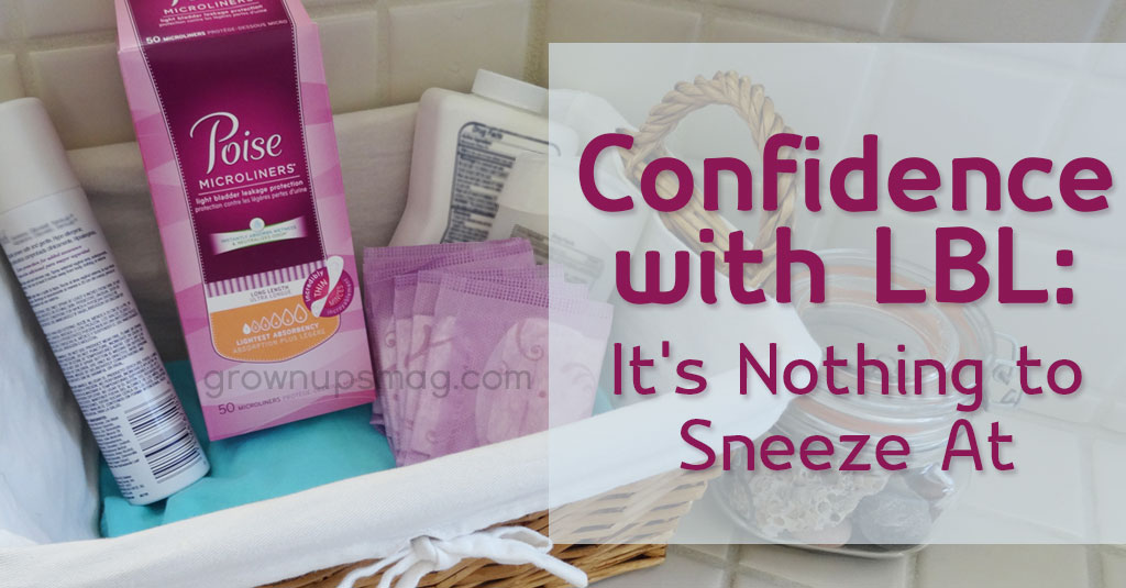 Confidence with Light Bladder Leakage: It's Nothing to Sneeze At - Grown Ups Magazine - As women, and especially as moms, we all know that sometimes our bodies don't cooperate - a lot like our kids!