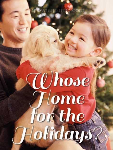 Whose Home for the Holidays? - Grown Ups Magazine - Successful holiday co-parenting makes happy kids and homes.