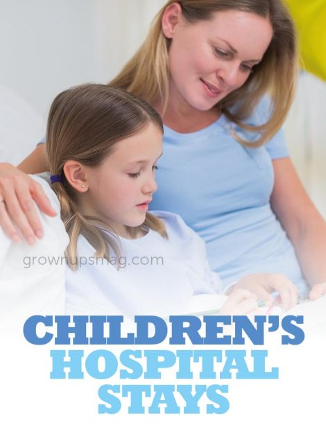 Children's Hospital Stays - Grown Ups Magazine - How to make both you and your child more comfortable during expected (and unexpected!) hospital stays.