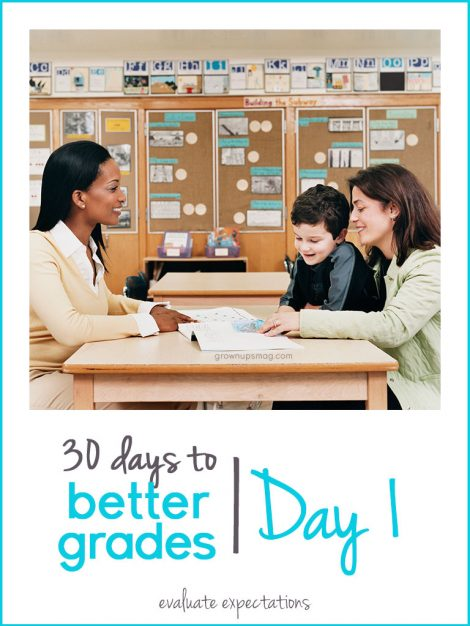 30 Days to Better Grades: Day 1 - Evaluate Expectations - Grown Ups Magazine - Knowing what is expected and clearing up misconceptions can go a long way toward improving a child's grade.