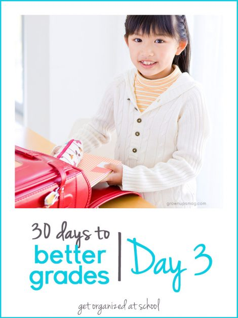 30 Days to Better Grades: Day 3 - Get Organized (at School) - Grown Ups Magazine - What a difference a little organization can make on your child's performance in school!