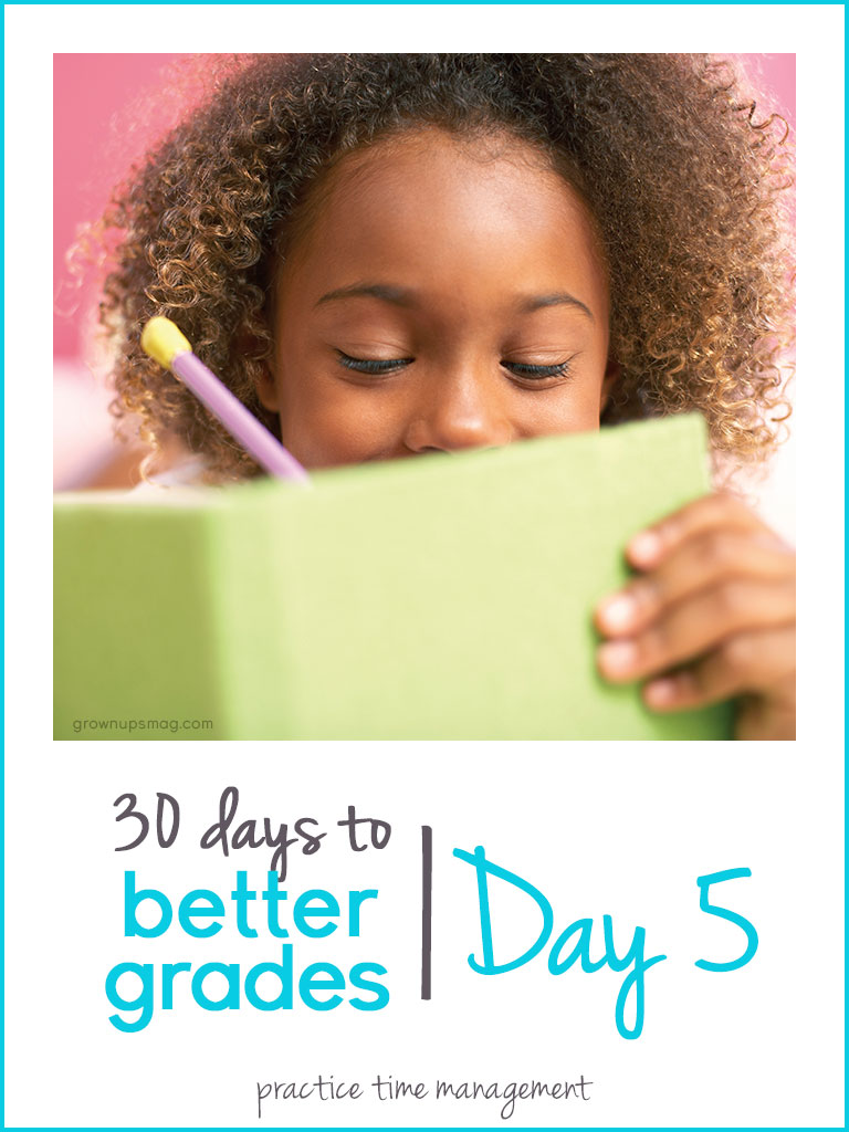 30 Days to Better Grades: Day 5 - Practice Time Management - Grown Ups Magazine - Utilize a planner and prioritize activities to create more study time.