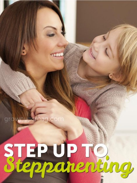 Step Up to Stepparenting - Grown Ups Magazine - Overwhelmed by your new family? We have four tips to help you cope.