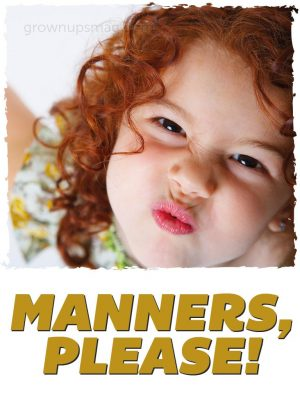 Manners, Please! - Grown Ups Magazine - 9 ways to shape model citizens instead of monsters.