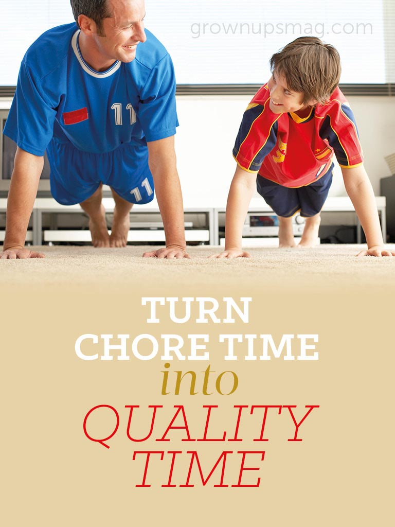 Turn Chore Time into Quality Time - Grown Ups Magazine