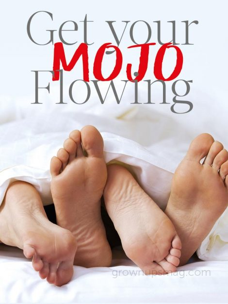 Get Your Mojo Flowing - Grown Ups Magazine