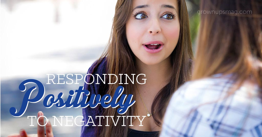 Responding Positively to Negativity - Grown Ups Magazine