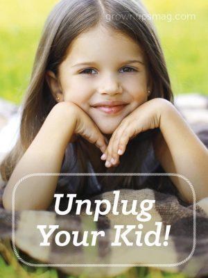 Unplug Your Kid! - Grown Ups Magazine