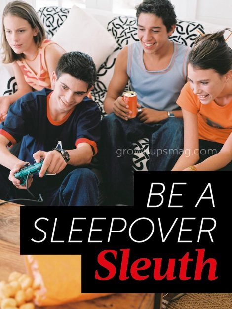 Be a Sleepover Sleuth - Grown Ups Magazine