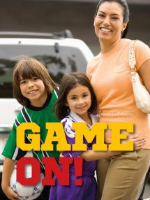Game On! - Grown Ups Magazine - Does your kids' sport schedule put you on the defensive? We can help!