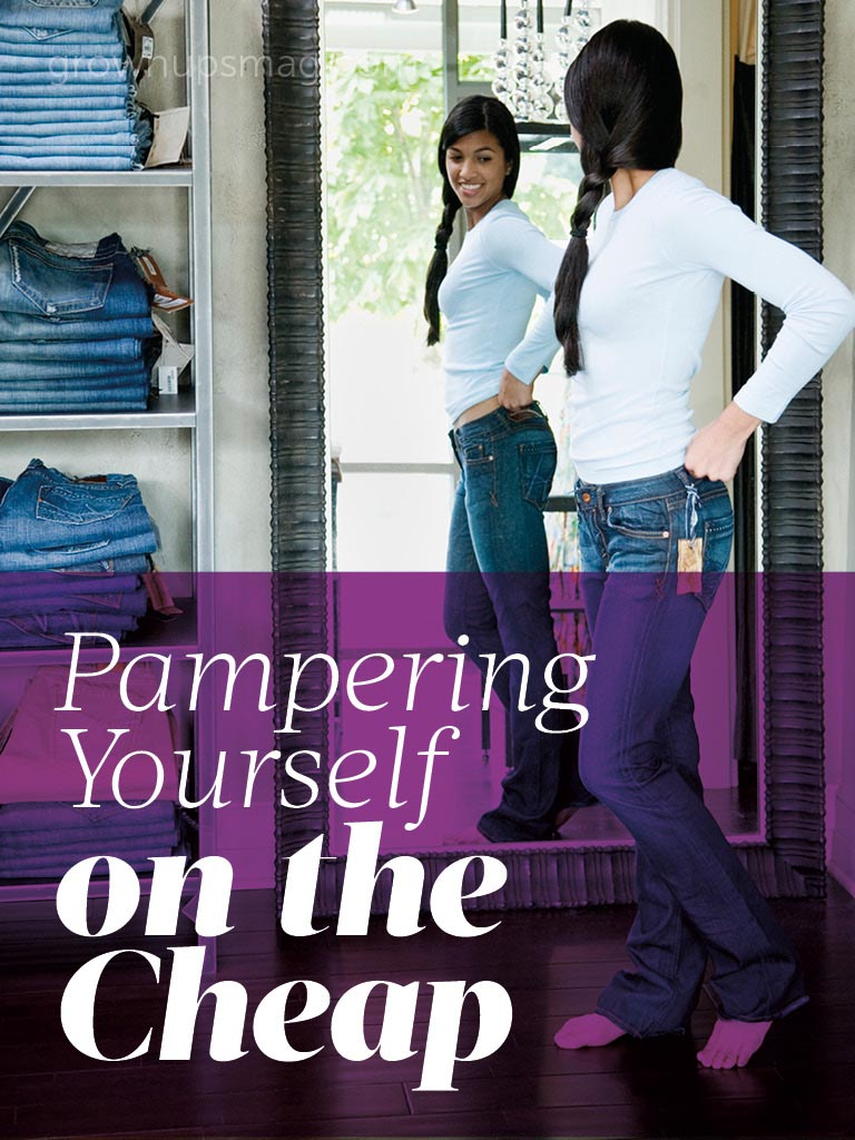 Pampering Yourself on the Cheap - Grown Ups Magazine - Self-care is important, and it doesn't have to break the bank.
