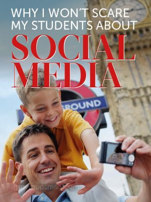 Why I Won't Scare My Students about Social Media - Grown Ups Magazine - Contributor Amy Mayo shares why she thinks over policing our kids' social media experience can do more harm than good.