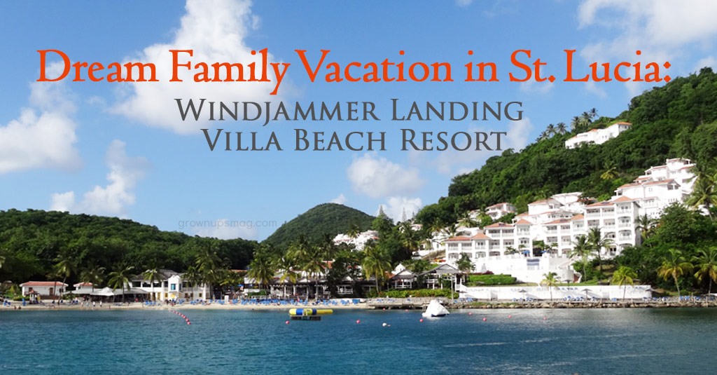 Dream Family Vacation In St Lucia Windjammer Landing Villa Beach Resort Grown Ups