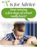 """""""A"""" is for Advice – Does Missing a Few Days of School Really Hurt?"""