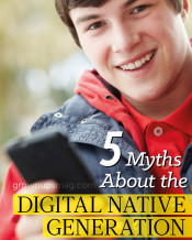 5 Myths About the Digital Native Generation