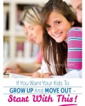If You Want Your Kids To Grow Up And Move Out – Start With This!