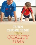 Turn Chore Time into Quality Time
