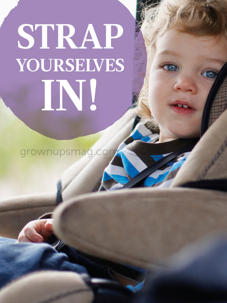 Strap Yourselves In! - Grown Ups Magazine - Did you know that car seats have an expiration date? It sounds funny, but it's true!