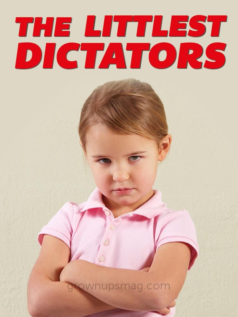 The Littlest Dictators - Grown Ups Magazine - How do we endeavor to raise children who aren't spoiled monsters?