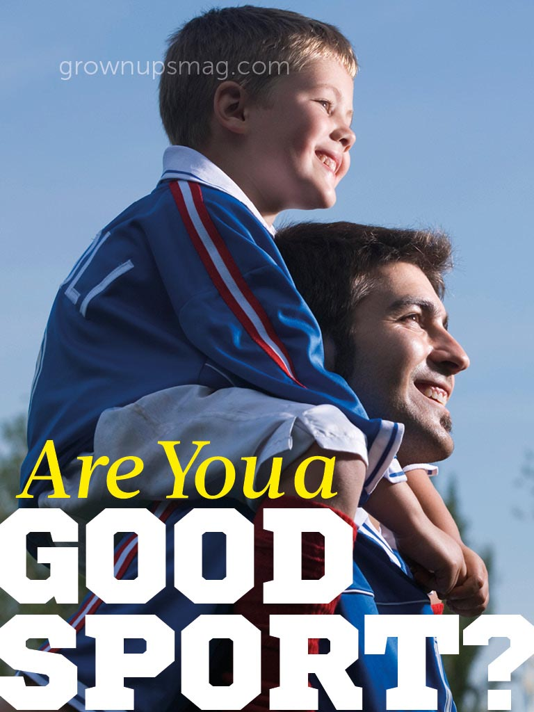 Are You a Good Sport? - Grown Ups Magazine - Read on for sporting advice—before you need to call a time-out!