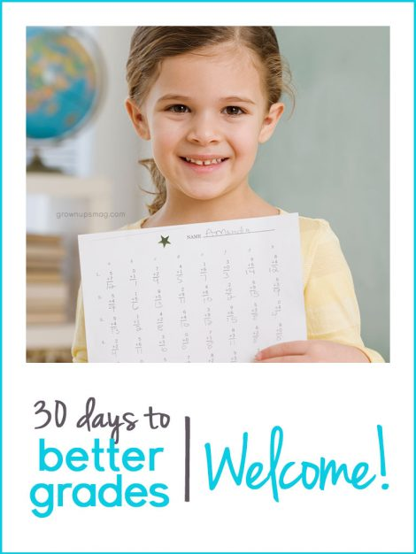 Welcome to 30 Days to Better Grades! - Grown Ups Magazine - What's in a grade? Partner with your child to achieve better grades in their schoolwork.