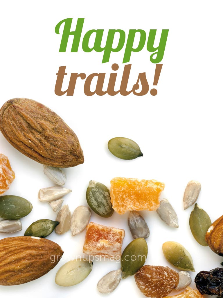 Happy Trails! - Grown Ups Magazine - Learn how to get the most nutritional bang for your trail mix buck—make your own!