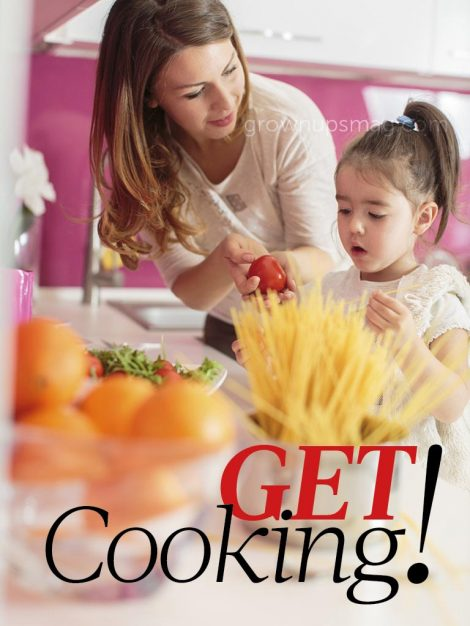 Get Cooking! - Grown Ups Magazine