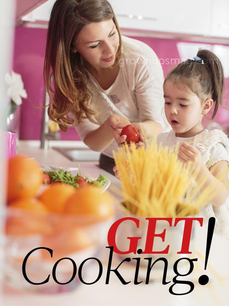 Get Cooking! - Grown Ups Magazine