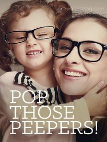 Pop Those Peepers! - Grown Ups Magazine