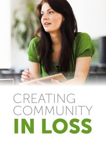 Creating Community in Loss - Grown Ups Magazine