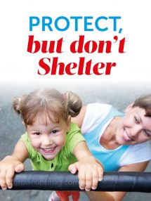 Protect, but Don't Shelter - Grown Ups Magazine
