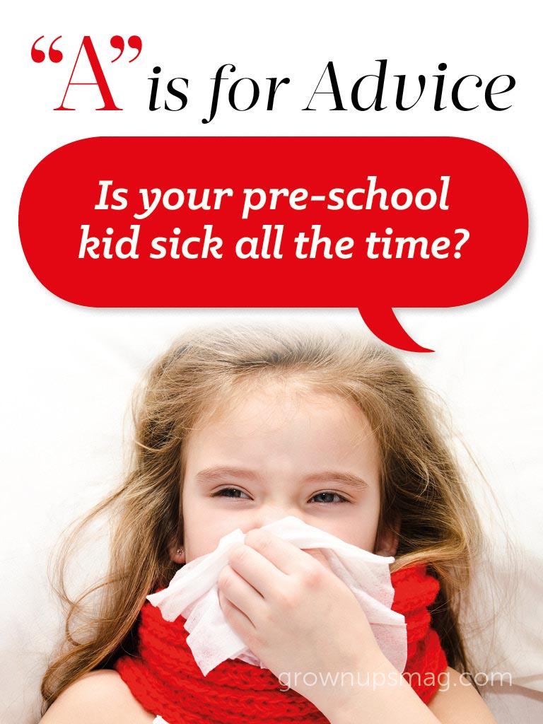 """""""A"""" is for Advice - Preschool Health Woes - Grown Ups Magazine - Is your pre-school kid sick all the time? Before you get too worried, read on."""