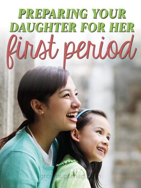 Preparing Your Daughter for Her First Period - Grown Ups Magazine - Have you talked to your daughter about menstruation? Don't wait until it's too late.