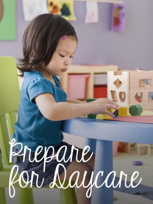 Prepare for Daycare - Grown Ups Magazine - If your child is entering daycare for the first time, look no further—we've got advice on making it through with fewer tears.