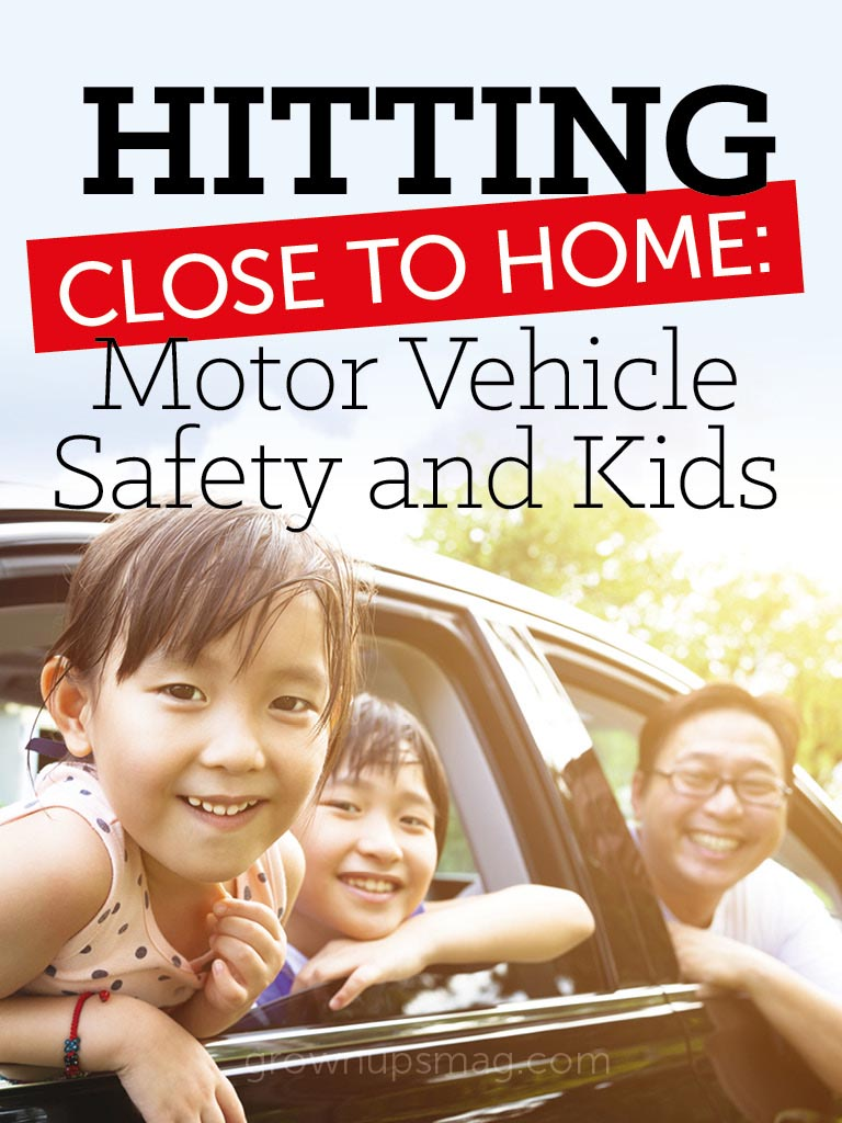 Hitting Close to Home: Motor Vehicle Safety and Kids - Grown Ups Magazine - Most motor vehicle accidents happen close to home. Are you safety savvy?